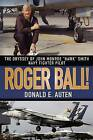 Roger Ball!: The Odyssey of John Monroe  Hawk  Smith Navy Fighter Pilot by Donald E Auten (Paperback / softback, 2008)