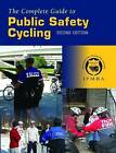 The Complete Guide to Public Safety Cycling by International Police Mountain Bike Association (IPMBA) (Paperback, 2007)
