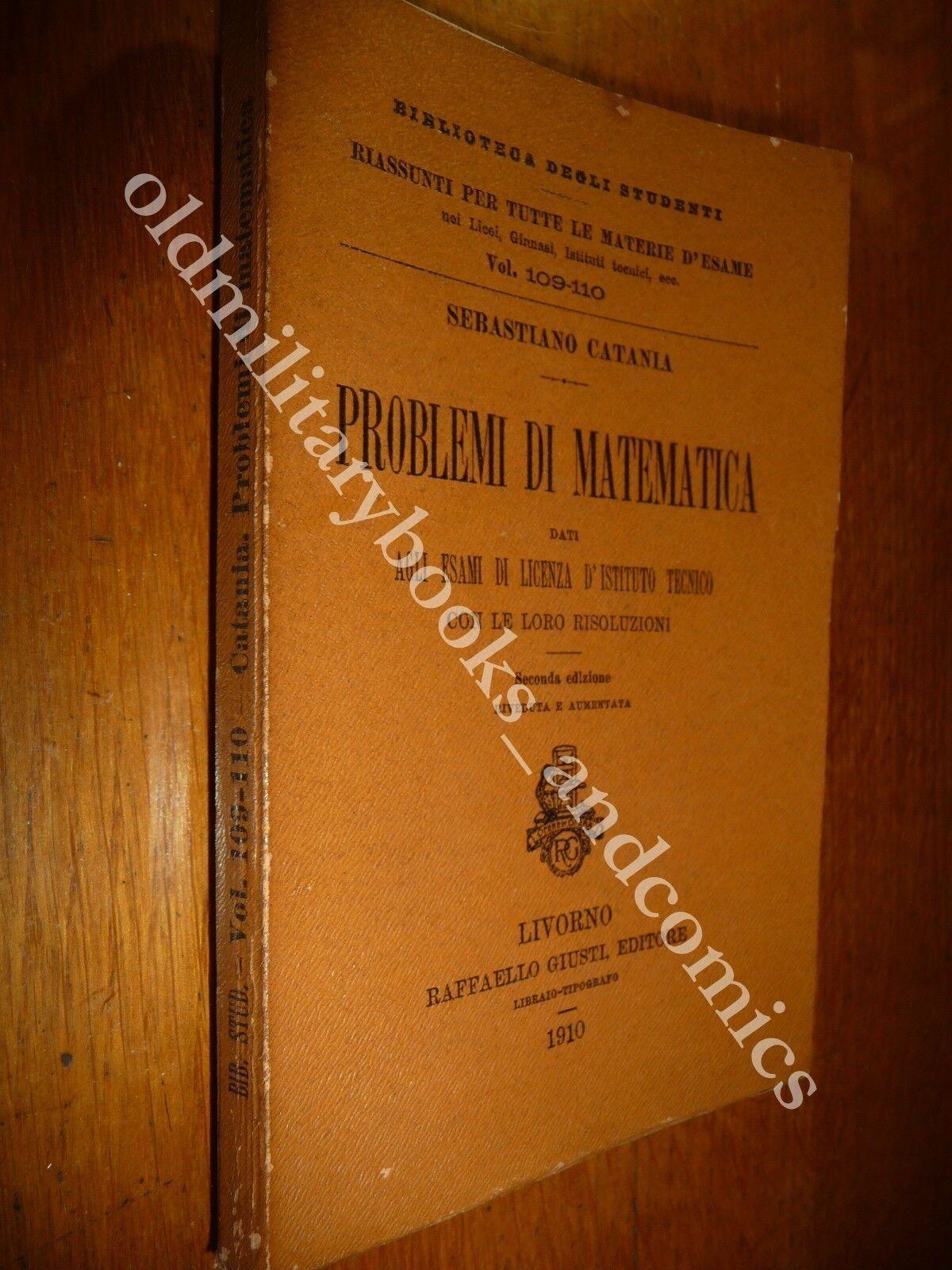 PROBLEMI DI MATEMATICA DATI AGLI ESAMI SEBASTIANO CATANIA 1910 II^ Ed. B. STUDENTI