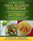 Living with Oral Allergy Syndrome: A Gluten and Meat-Free Cookbook for Wheat, Soy, Nut, Fresh Fruit and Vegetable Allergies by Danielle LeBlanc (Paperback / softback, 2013)