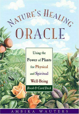 Nature's Healing Oracle: Using the Healing Power of Plants for Physical and Spir