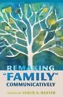 Remaking Family Communicatively by Peter Lang Publishing Inc (Hardback, 2014)
