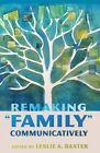 Remaking Family Communicatively by Peter Lang Publishing Inc (Hardback, 2014)