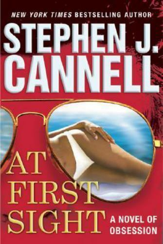 At First Sight A Novel Of Obsession By Stephen J Cannell 2008