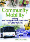 Community Mobility: Driving and Transportation Alternatives for Older Persons by Taylor & Francis Inc (Paperback, 2006)