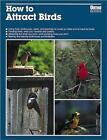 How to Attract Birds by Dave Maslowski, Cyndie Wooley, John V. Dennis, Steve Maslowski and Michael McKinley (1996, Hardcover, Revised)