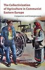 The Collectivization of Agriculture in Communist Eastern Europe: Comparison and Entanglements by Central European University Press (Hardback, 2013)