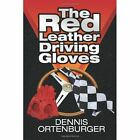 The Red Leather Driving Gloves by Dennis Ortenburger 143636969 X 2008 Paperback