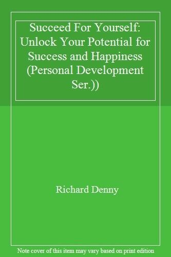 Succeed For Yourself: Unlock Your Potential for Success and Happiness (Personal