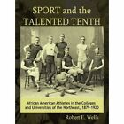 Sport and The Talented Tenth Robert E Wells iUniverse Paperback 9781440175510