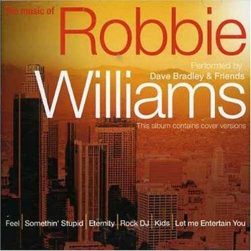 Robbie Williams Music of Robbie Williams performed by Dave Bradley & Frie.. [CD]