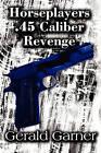 Horseplayers .45 Caliber Revenge by Gerald Garner (Paperback / softback, 2010)
