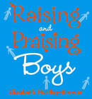 Raising and Praising Boys by Elizabeth Hartley-Brewer (Paperback, 2005)
