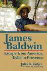 James Baldwin: Escape from America, Exile in Provence by Jules B. Farber (Hardback, 2016)