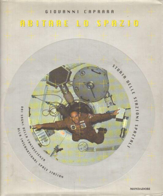 Abitare lo spazio - Giovanni Caprara (Arnoldo Mondadori Editore) [1998]