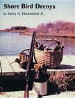 Shore Bird Decoys by Henry A., Jr. Fleckenstein (1988, Hardcover)