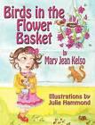 Birds in the Flower Basket by Mary Jean Kelso (Hardback, 2012)