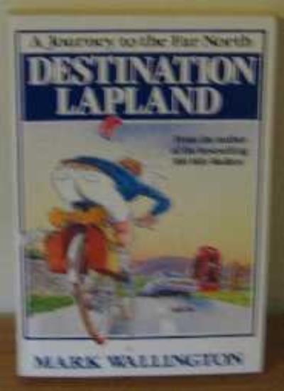 Destination Lapland By Mark Wallington. 9780099537304