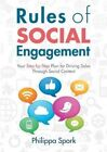 Rules of Social Engagement Your Step-by-step Plan for Driving Sales Through Soc