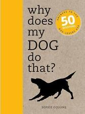 Why Does My Dog Do That? : Comprehensive Answers to the 50+ Questions That...