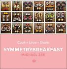 SymmetryBreakfast: Cook-Love-Share by Michael Zee (Hardback, 2016)