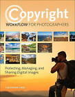 Copyright Workflow for Photographers: Protecting, Managing, and Sharing Digital Images by Christopher S. Reed (Paperback, 2014)