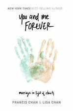 You and Me Forever : Marriage in Light of Eternity by Francis Chan and Lisa Chan