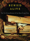 Buried Alive: The Terrifying History of Our Most Primal Fear by Jan Bondeson (Paperback, 2002)