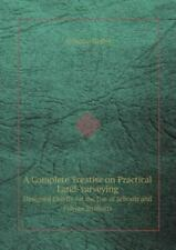 A Complete Treatise on Practical Land-surveying Designed Chiefly for the Use ...