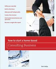 How to Start a Home-Based Consulting Business: *Define Your Specialty *Build A C