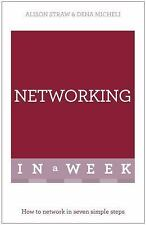 Networking in a Week : How to Network in Seven Simple Steps by Dena Micheli...