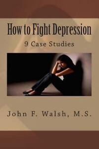 How to Fight Depression: 9 Case Studies 9781492920199   eBay