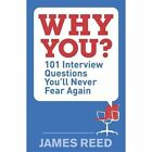 Why You?: 101 Interview Questions You'll Never Fear Again by James Reed (Paperback, 2015)