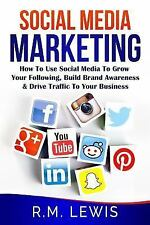 Social Media Marketing : Learn Strategies on How to Use FaceBook, YouTube, In...