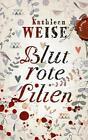 Blutrote Lilien von Kathleen Weise (2011, Gebundene Ausgabe)