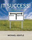 IT Success!: Towards a New Model for Information Technology by Michael Gentle (Paperback, 2007)