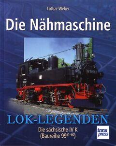 Book-Die-Nahmaschine-Lok-Legenden-Sachsische-IV-K-Br-99-51-German-Steam-Loco