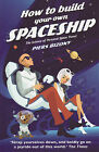How to Build Your Own Spaceship: The Science of Personal Space Travel by Piers Bizony (Paperback, 2009)
