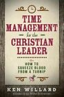 Time Management for the Christian Leader: Or How to Squeeze Blood from a Turnip by Ken Willard (Paperback / softback, 2015)