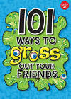 101 Ways to Gross Out Your Friends: Science Experiments, Jokes, Activities & Recipes for Loads of Gross, Gooey Fun by Julie Huffman (Paperback, 2016)