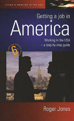 Jones, Roger, Getting a job in America: Working in the USA - a step by step guid