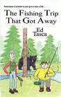 The Fishing Trip That Got Away by Ed Tasca (Paperback, 2008)