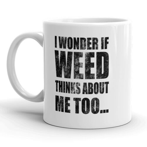 11oz I Wonder If Weed Thinks About Me Too Mug Funny 420 Coffee Cup