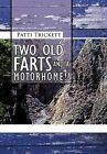 Two Old Farts and A Motorhome!! by Patti Trickett (Hardback, 2012)