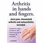 Arthritis in hands and arthritis in fingers. Rheumatoid arthritis and osteoarthritis included. Symptoms, signs, treatment, diet, how to prevent & exercises all included. by Lucy Rudford (Paperback, 2013)