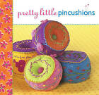 Pretty Little Pincushions by Lark Books,U.S. (Hardback, 2007)