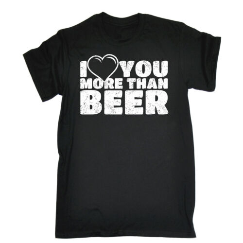 I Love You More Than Beer T Shirt Husband Wife Girl Friend Lager birthday funny