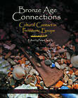 Bronze Age Connections: Cultural Contact in Prehistoric Europe by Oxbow Books (Paperback, 2009)