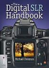 The Digital SLR Handbook by Michael Freeman (Paperback, 2005)
