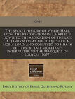 The Secret History of White-Hall, from the Restoration of Charles II Down to the Abdication of the Late K. James Writ at the Request of a Noble Lord, and Conveyed to Him in Letters, by Late Secretary-Interpreter to the Marquess of Louvois (1697) by Jones (Paperback / softback, 2011)
